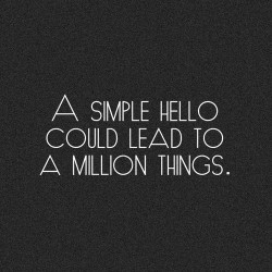 A Simple Hello Could Lead To A Millon Things