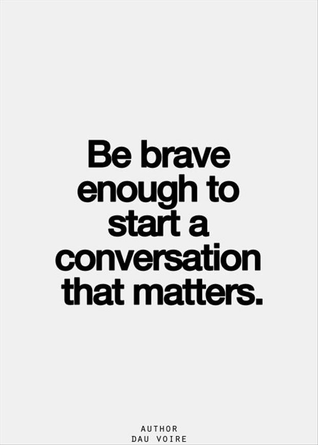 Be Brave Enough To Start A Conversation That Matters Inspired To Enchanting Conversation Quotes