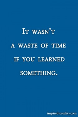 It wasn't a waste of time if you learned something