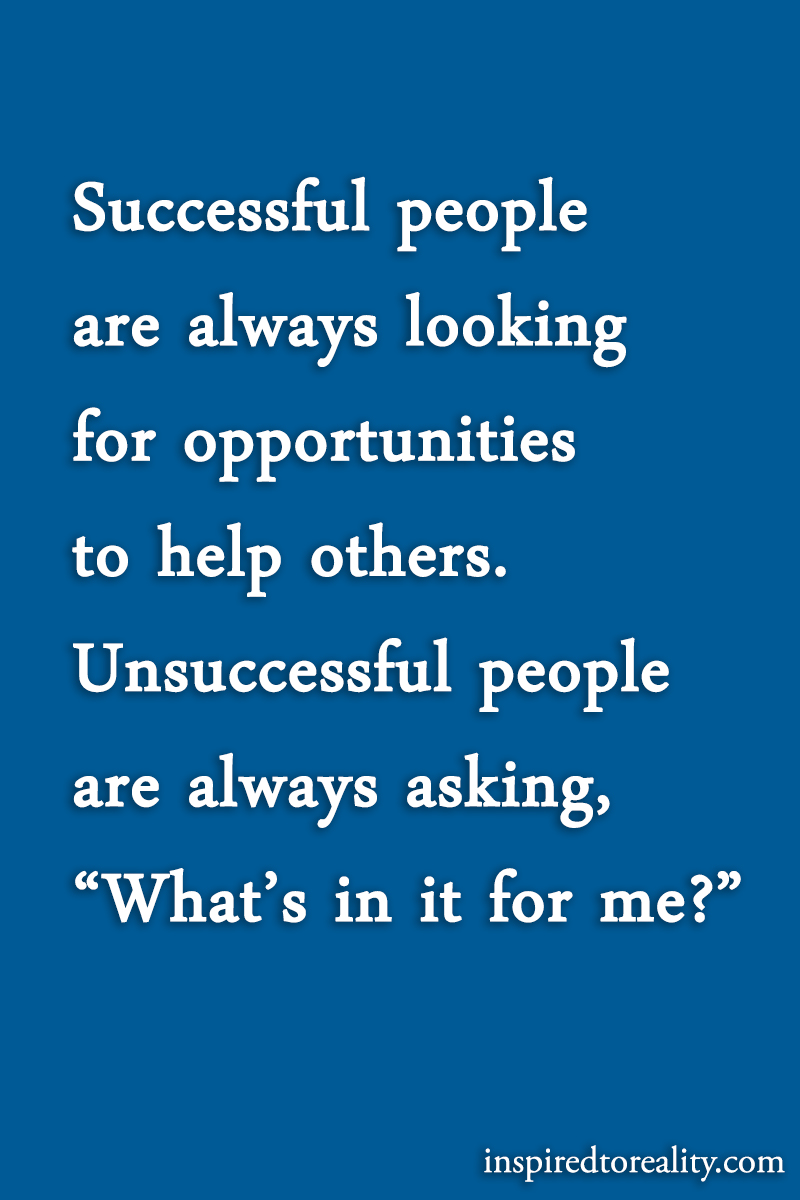 Successful people are always looking for opportunities to help others Unsuccessful people are al ...