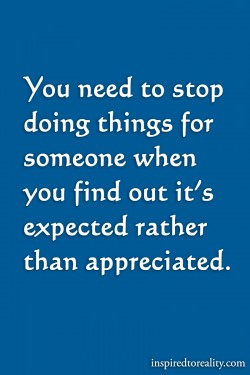 You need to stop doing things for someone when you find out it's expected rather than appr ...