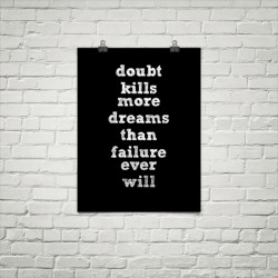Doubt kills more dreams than failure ever will