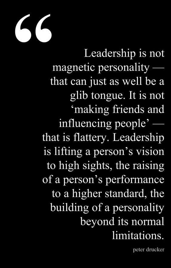 Leadership is not a magnetic personality — that can just as well be a glib tongue. It is n ...