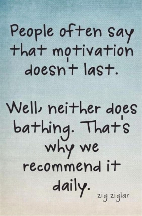 People often say that motivation doesn't last. Well neither does bathing. That's why ...