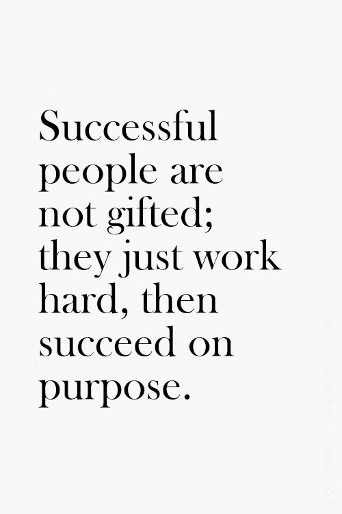 Successful people are not gifted, they just work hard, then succeed on purpose.
