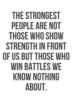 The strongest people are not those who show strength in front of us but those who win battles we ...