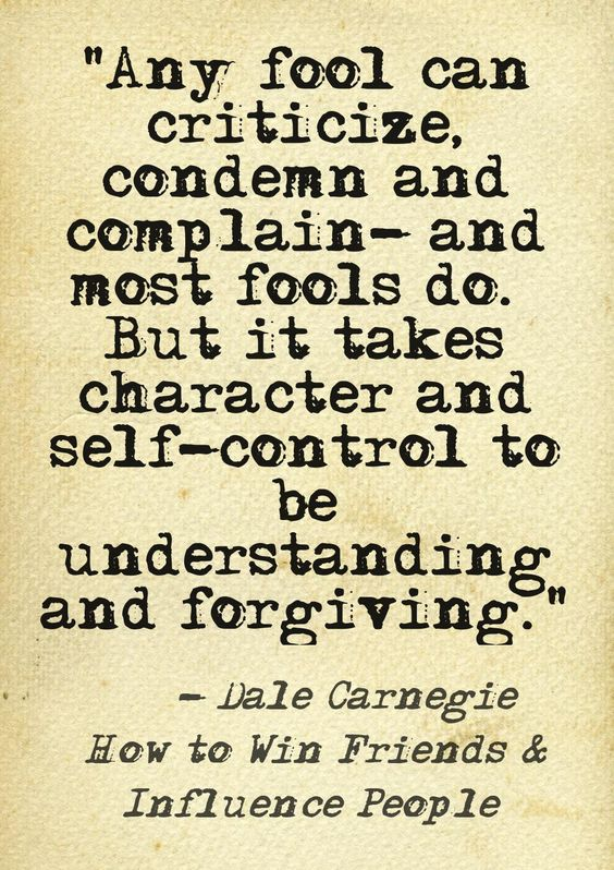 Any fool can criticize and condemn – and most fools do. But it take character and self-con ...