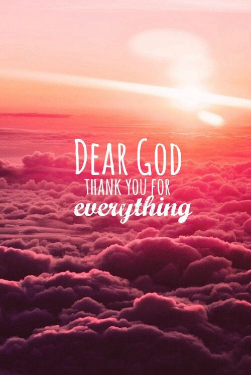 Dear God. Thank you for everything.