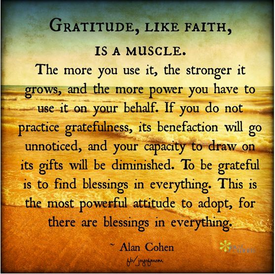 Gratitude, like faith is a muscle