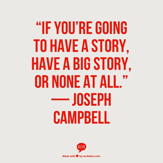 If you going to have a story, have a big story or none at all.