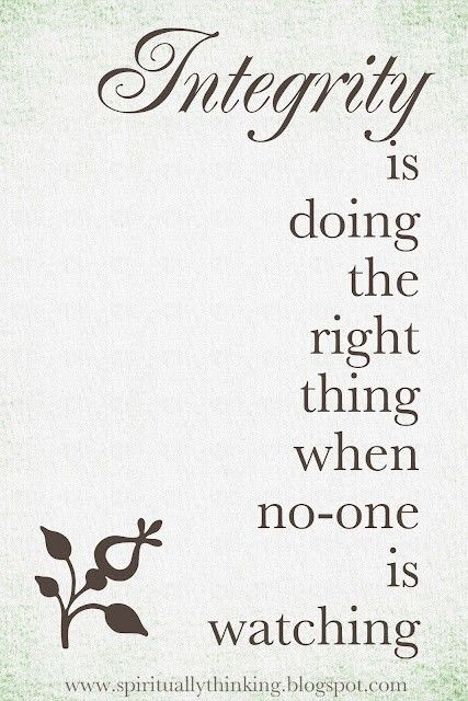 Integrity is doing the right thing when no-one is watching