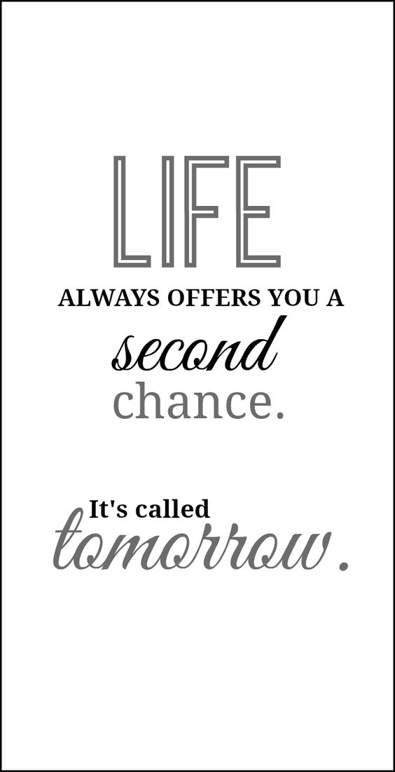 Life always offer you a second chance. It's called tomorrow.