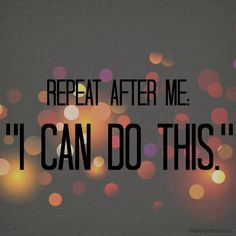 "Repeat after me, ""I Can Do This."""