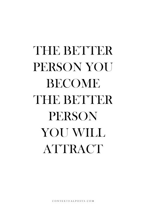 The Better Person You Become The Better Person You Will Attract
