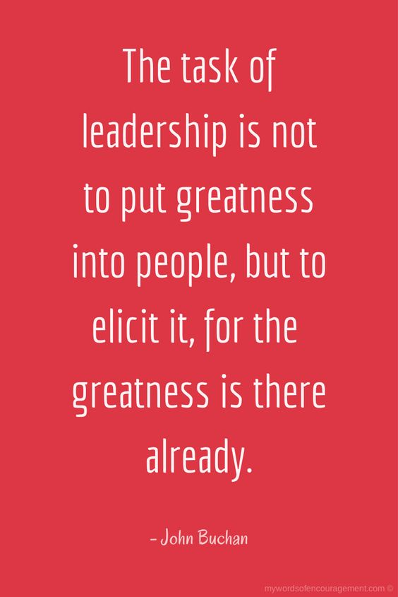 The task of leadership is not to put greatness into people, but to elicit it for the greatness i ...