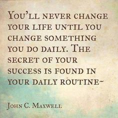 You'll never change your life until you change something you do daily. The secret of your  ...