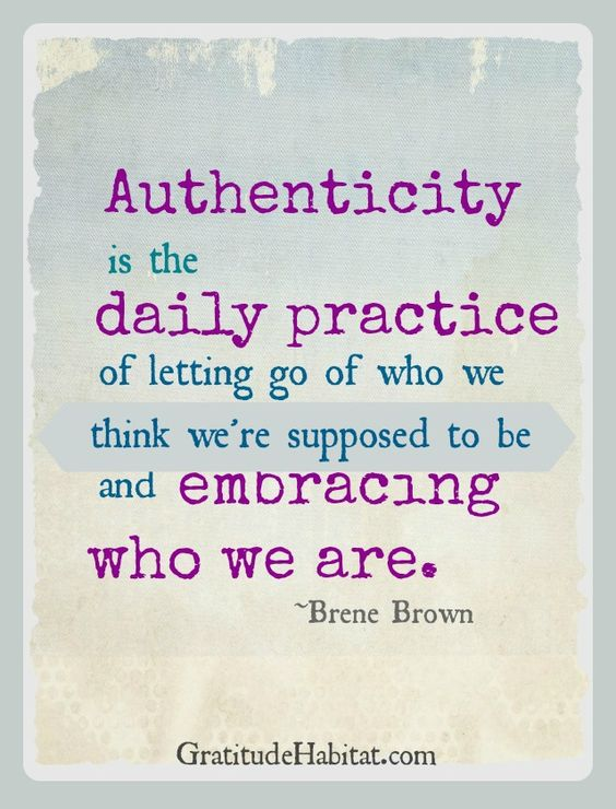 Authenticity is the daily practice of letting go of who we think we're supposed to be and  ...