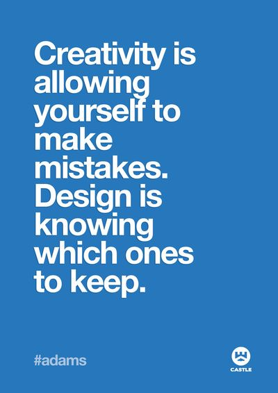 Creativity is allowing yourself to make mistakes. Designing is knowing which ones to keep.