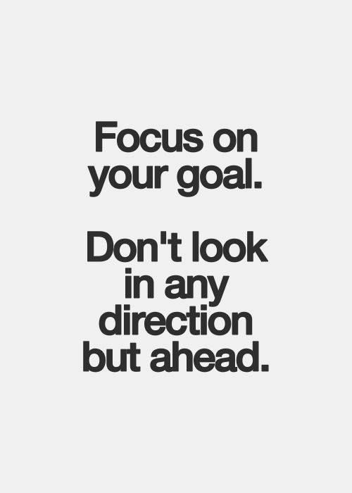 focus on your goal  don u0026 39 t look in any direction but ahead
