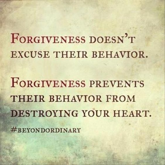 Forgiveness doesn't excuse their behavior. Forgiveness prevents their behavior from destro ...