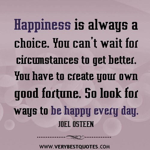 Happiness Is Always A Choice You Cant Wait For Circumstances To