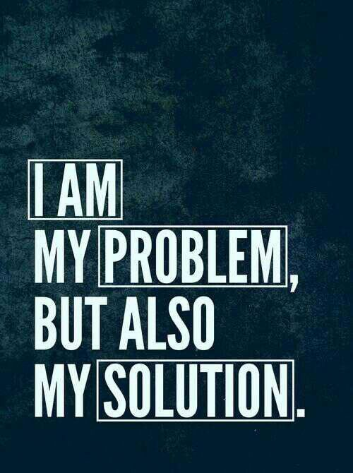 I am my problem, but also my solution