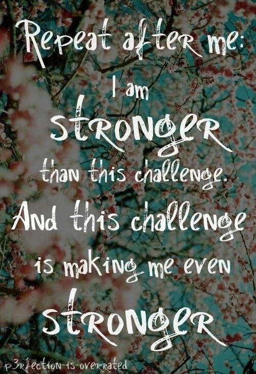 I Am Stronger Than This Challenge And This Challenge Is Making Me