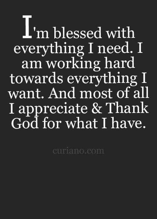 I M Blessed With Everything I Need I Am Working Hard Toward