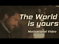 THE WORLD IS YOURS – Motivational Video