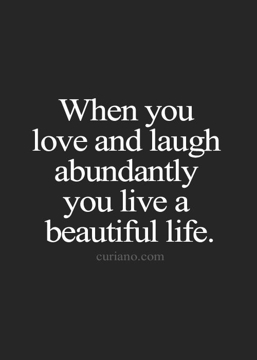 When You Love And Laugh Abundantly You Live A Beautiful