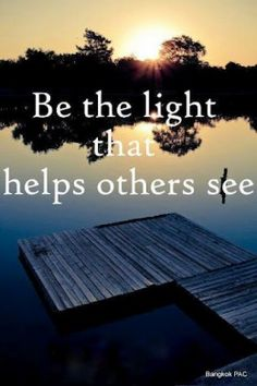 Be the light that helps others see