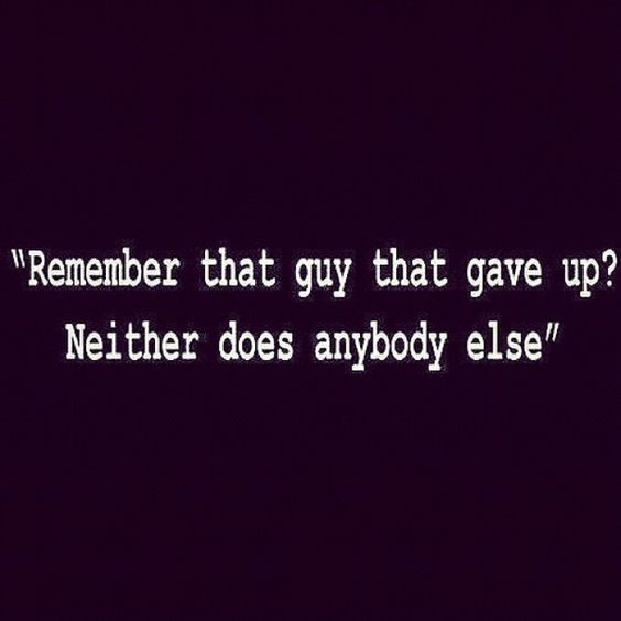Remember that guy that gave up? Neither does anybody else.