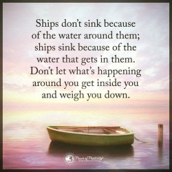 Ships don't sink because of the water around them;  Ships sink because of the water that g ...