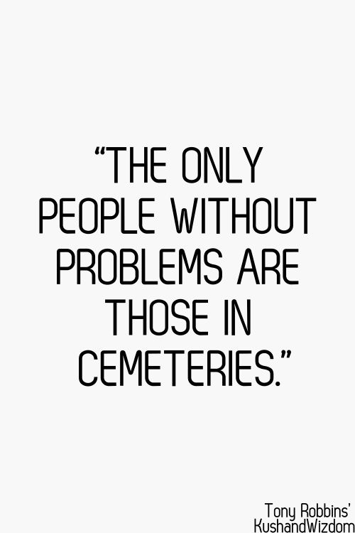 The only people without problems are those in cemeteries