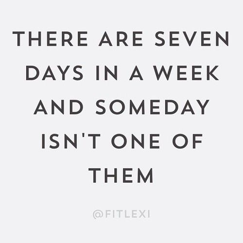 There are seven days in the week and someday isn't one of them.