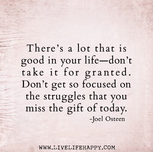 There's a lot that is good in your life — don't take it for granted. Don' ...