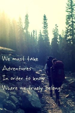 We must have adventure in order to know where we truly belong