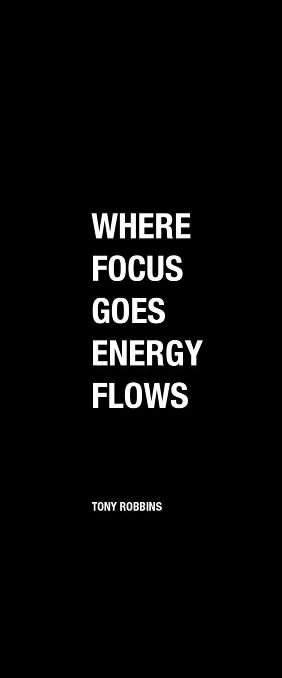 Where focus goes energy flows.