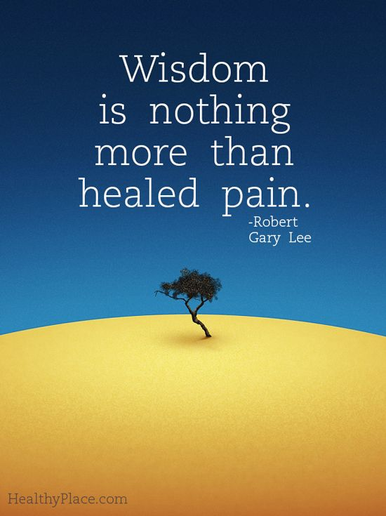 Wisdom is nothing more than healed pain
