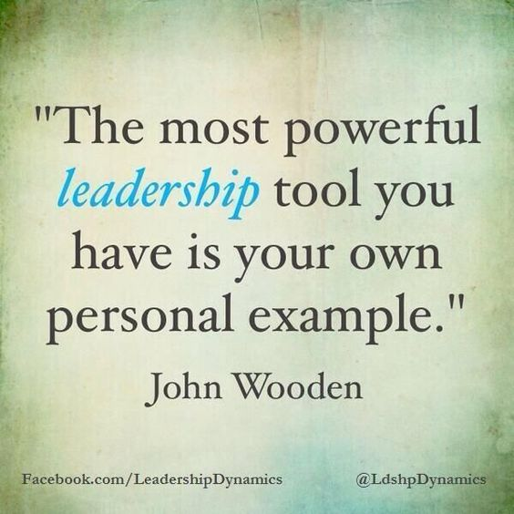 The most powerful leadership tool you have is your own personal example.