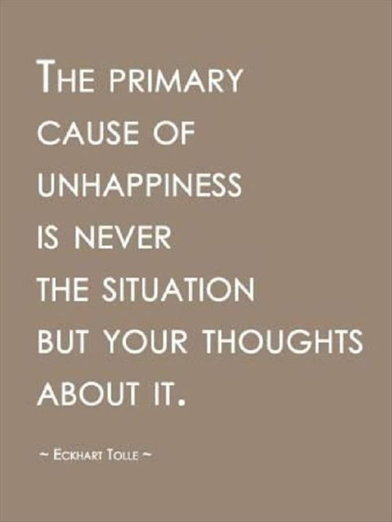 The primary cause of unhappiness is never the situation, but your thoughts about it