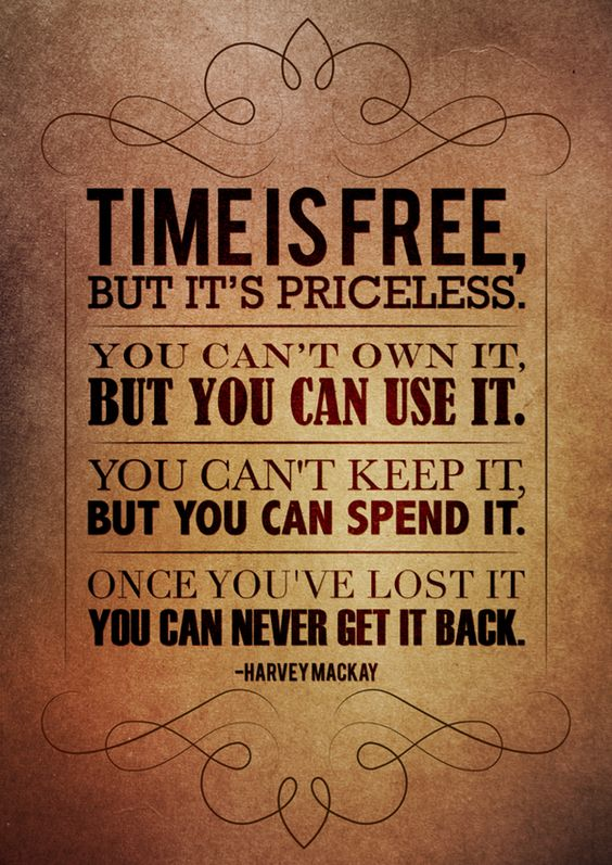 Time is free, but it's priceless. You can't own it, but you can use it. You can̵ ...