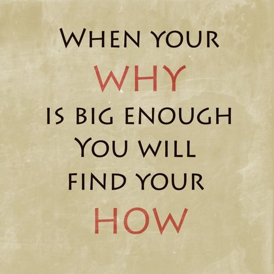 When your why is big enough you will find your how