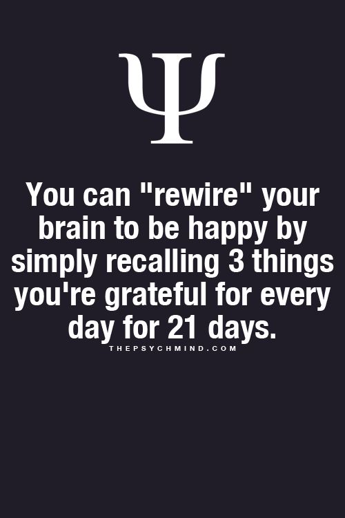 "You can ""rewire"" your brain to be happy by simply recalling 3 things you are gratefu ..."