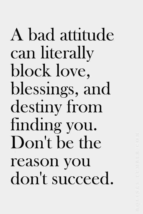 A bad attitude can literally block love, blessings, and destiny from finding you. Don't be ...
