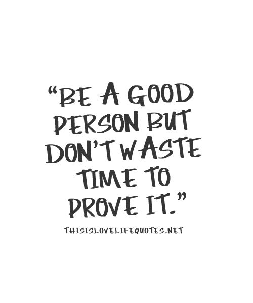 I Am A Nice Person Quotes: Be A Good Person But Don't Wast Your Time To Prove It
