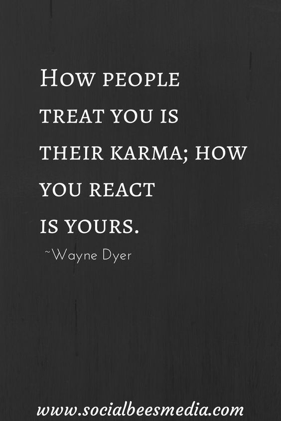 How People Treat You Is Their Karma How You React Is Yours