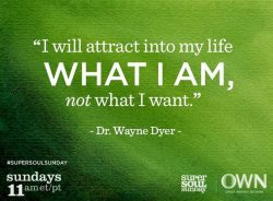 I will attract into my life what I am, not what I want.