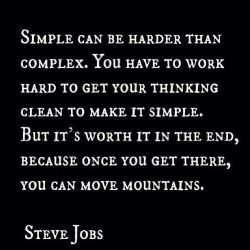 """Simple can be harder than complex. You have to work hard to get your thinking clean to ma ..."