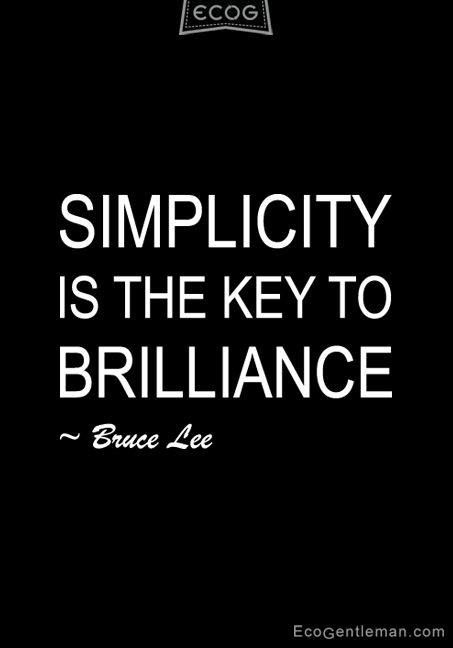 Simplicity is the key to brilliance – Bruce Lee